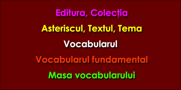 Editura, Colecţia, Asteriscul, Textul, Tema, Vocabularul (Vocabularul fundamental, Masa vocabularului)